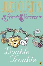 Friends Forever: Double Trouble