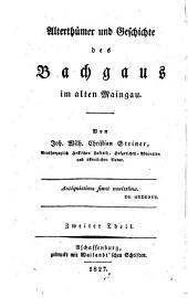 Alterhümer und geschichte des Bachgaus im alten Maingau: Geschichte der städte Umstadt und Babenhausen, ihrer ehemaligen cent und amtszugehörungen. 1827