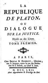La Republique de Platon, ou Dialogue sur la justice: divisé en dix livres, Volume1