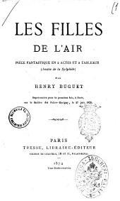 Les filles de l'air pièce fantastique en 2 actes et 3 tableaux, imitée de la Sylphide par Henry Buguet