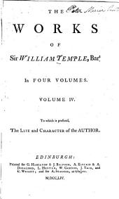 The works of Sir William Temple, Bart: In four volumes. : To which is prefixed, The life and character of the author, Volume 4