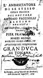 L'ambasciatore di se stesso opera tragica del dottore Antonio Paccinelli aretino dedicata all'illustrissimo, ... Pier Francesco Marzi Medici ..
