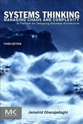 Systems Thinking: Managing Chaos and Complexity: A Platform for Designing Business Architecture, Edition 3