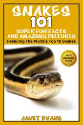 Snakes: 101 Super Fun Facts And Amazing Pictures (Featuring The World's Top 10 Snakes With Coloring Pages)