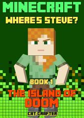 Minecraft: Where's Steve? Book 1 - The Island of DOOM: (An Unofficial Minecraft Book for Kids)