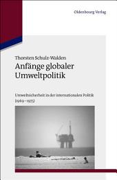 Anfänge globaler Umweltpolitik: Umweltsicherheit in der internationalen Politik (1969–1975)