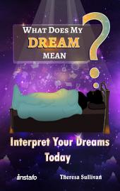 What Does My Dream Mean?: Interpret Your Dreams Today