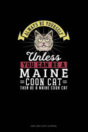 Always Be Yourself Unless You Can Be a Maine Coon Cat Then Be a Maine Coon Cat PDF