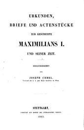 Urkunden, Briefe und Actenstücke zur Geschichte Maximilians I. und seiner Zeit