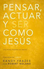 Pensar, actuar, ser como Jesús: Llegar a ser una nueva persona en Cristo