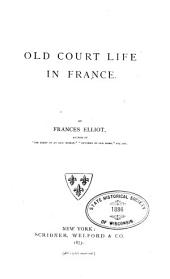 Old Court Life in France: Volumes 1-2