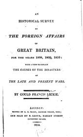 An Historical Survey of the Foreign Affairs of Great Britain: For the Years 1808, 1809, 1810: with a View to Explain the Causes of the Disasters of the Late and Present Wars