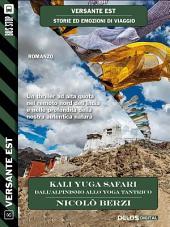 Kali Yuga Safari - Dall'alpinismo allo yoga tantrico