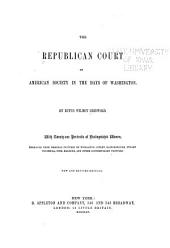 The Republican Court: Or, American Society in the Days of Washington : with Twenty-one Portraits of Distinguished Women, Engraved from the Original Pictures by Wollaston, Copley, Gainsborough, Stuart, Trumbull, Pine, Malbone, and Other Contemporary Painters