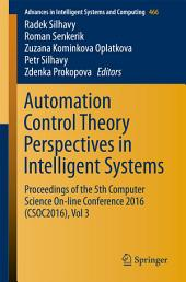 Automation Control Theory Perspectives in Intelligent Systems: Proceedings of the 5th Computer Science On-line Conference 2016 (CSOC2016), Volume 3