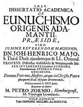 Dissertatio academica De eunuchismo Origenis Adamantii, praeside... Dn. Joh. Henrico Majo,... exponetur ab autore M. Petro Zornio,...