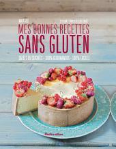 Mes bonnes recettes sans gluten: Salées ou sucrées - 100% gourmandes - 100% faciles
