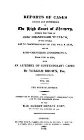 Reports of Cases Argued and Determined in the High Court of Chancery: During the Time of Lord Chancellor Thurlow, and of the Several Lords Commissioners of the Great Seal, and Lord Chancellor Loughborough, from 1778 to 1794, Volume 3