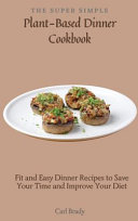 The Super Simple Plant-Based Dinner Cookbook