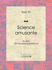Science amusante: 100 nouvelles expériences - 3e série