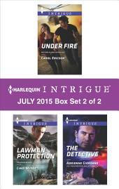 Harlequin Intrigue July 2015 - Box Set 2 of 2: Under Fire\Lawman Protection\The Detective