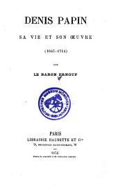 Denis Papin: sa vie et son oeuvre, 1647-1714