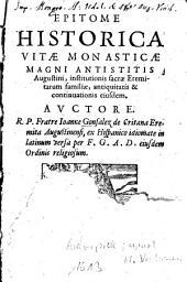 Epitome Historica Vitae Monasticae Magni Antistitis Augustini, institutionis sacrae Eremitarum familiae, antiquitatis & continuationis eiusdem