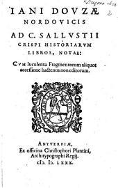 Iani Douzae Nordovicis Ad C. Sallustii Crispi historiarum libros notae : cum luculenta fragmentorum aliquot accessione hactenus non editorum