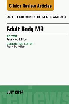 Adult Body MR  An Issue of Radiologic Clinics of North America  PDF