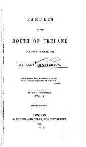 Rambles in the South of Ireland During the Year 1838: Volume 1