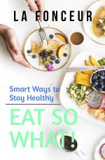 Eat So What! Smart Ways To Stay Healthy