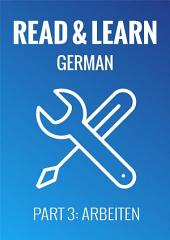Read & Learn German - Deutsch lernen - Part 3: Arbeiten