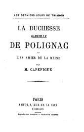 Les derniers jours de Trianon: La Duchesse Gabrielle de Polignac et les amies de la reine par Capefigue. Mit Porträt von Marie Antoinette