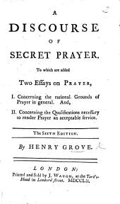 A discourse of Secret Prayer. Together with two essays on prayer ... Fourth edition