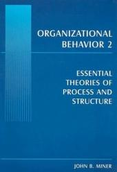 Organizational Behavior 2: Essential Theories of Process and Structure, Volume 2