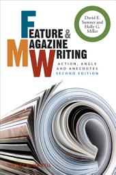 Feature and Magazine Writing: Action, Angle and Anecdotes, Edition 2