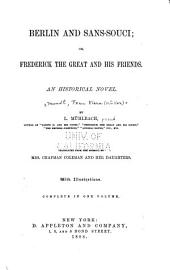 Berlin and Sans-Souci; or, Frederick the Great and his friends: An historical novel