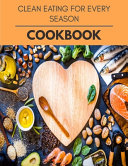 Clean Eating For Every Season Cookbook