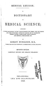 Medical Lexicon: A Dictionary of Medical Science : Containing a Concise Account of the Various Subjects and Terms with the French and Other Synonymes, Notices of Climate, and of Celebrated Mineral Waters, Formulæ for Various Officinal and Empirical Preparations, Etc