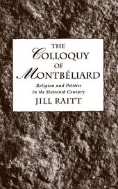 The Colloquy of Montb?liard: Religion and Politics in the Sixteenth Century