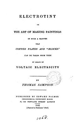 Electrotint  or  The art of making paintings in such a manner that copper plates and  blocks  can be taken from them   With  Patent     Specification of Edward Palmer