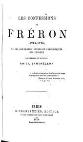 Les confessions de Fréron (1719-1776): sa vie, souvenirs intimes et anecdotiques, ses pensées