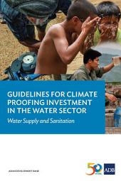 Guidelines for Climate Proofing Investment in the Water Sector: Water Supply and Sanitation
