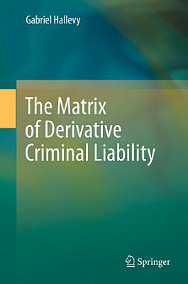 The Matrix of Derivative Criminal Liability