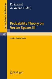 Probability Theory on Vector Spaces III: Proceedings of a Conference held in Lublin, Poland, August 24-31, 1983
