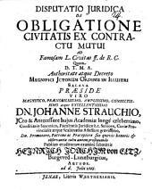 Disp. de obligatione civitatis ex contractu mutui: ad famosam l. civitas ff. de K. C.