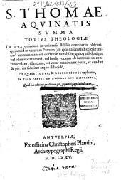 Summa totius theologiae: In Qva quicquid in vniuersis Bibliis continetur obscuri, quicquid in veterum Patrum ... Per Qvaestiones, & Responsiones explicatur, In Tres Partes Ab Avctore Svo Distribvta. 1