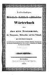Vollständiges Hebräisch-chaldäisch-rabbinisches Wörterbuch über das alte Testament, die Thargumim, Midraschim und den Talmud mit Erl. ... und besonderer Berücksichtigung d. Dicta messiana ...