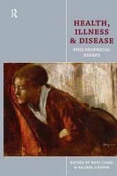 Health, Illness and Disease: Philosophical Essays