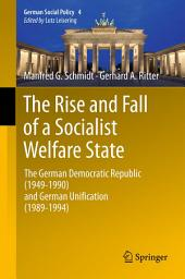 The Rise and Fall of a Socialist Welfare State: The German Democratic Republic (1949-1990) and German Unification (1989-1994)
